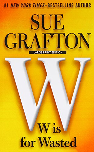 W Is for Wasted (Kinsey Milhone Mystery): Grafton, Sue