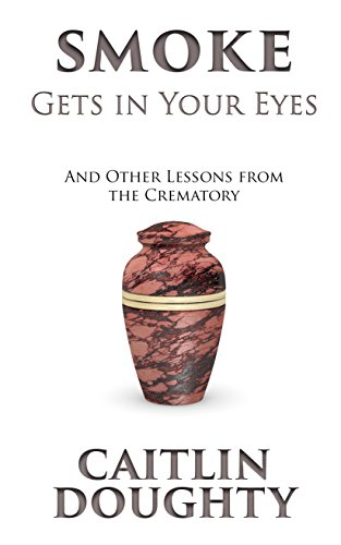 9781594138799: Smoke Gets In Your Eyes: & Other Lessons from the Crematory (Thorndike Press Large Print Nonfiction)