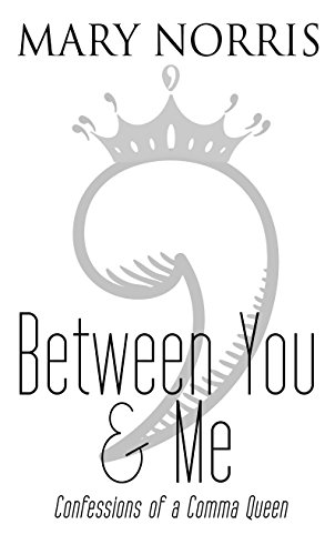 Between You & Me: Confessions of a Comma Queen: Mary Norris