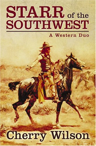Five Star First Edition Westerns - Starr of the Southwest: A Western Duo: Cherry Wilson