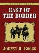 Five Star First Edition Westerns - East of the Border: Johnny D. Boggs