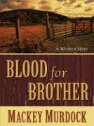 Five Star First Edition Westerns - Blood For Brother: A Bonnet For Bess: Murdock, Mackey