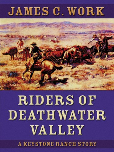Five Star First Edition Westerns - Riders of Deathwater Valley: A Keystone Ranch Story: James C. ...