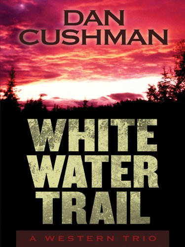 9781594141645: Five Star First Edition Westerns - White Water Trail: A Western Trio