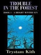 Five Star Science Fiction/Fantasy - Trouble In The Forest: A Bright Winter Sun (Bk. 2): ...