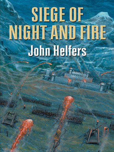 Siege of Night and Fire: Helfers, John