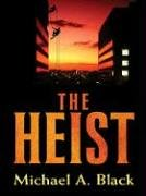 Five Star First Edition Mystery - The Heist: Black, Michael A.