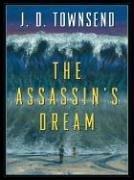 The Assassin's Dream: Townsend, J. D.
