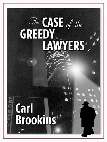 The Case of the Greedy Lawyers {FIRST EDITION}: Brookins, Carl
