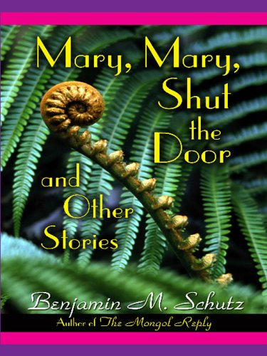 Five Star First Edition Mystery - Mary, Mary, Shut The Door and Other Stories: Benjamin M. Schutz