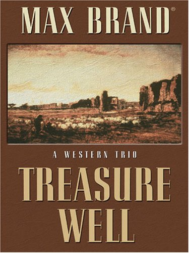 Treasure Well: A Western Trio (Five Star Western Series) (9781594143946) by Max Brand