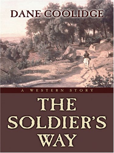 The Soldier's Way: A Western Story (Five Star First Edition Western) (159414396X) by Coolidge, Dane