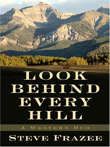 9781594144028: Look Behind Every Hill: A Western Duo (Five Star Western Series)