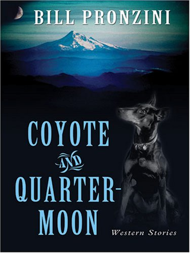 Coyote and Quarter-Moon: Western Stories (Five Star First Edition Western): Pronzini, Bill