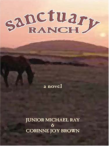 Sanctuary Ranch (Five Star Expressions): Junior Michael Ray, Corinne Joy Brown
