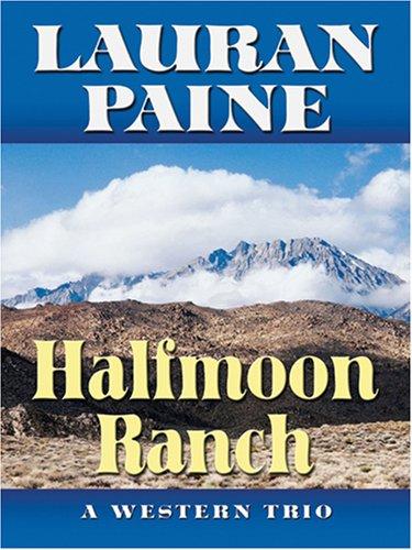 9781594145025: Halfmoon Ranch: A Western Trio (Five Star First Edition Western) (Five Star Western Series)