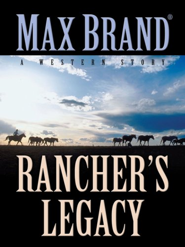Rancher's Legacy: A Western Story (Five Star First Edition Western) (1594146241) by Max Brand