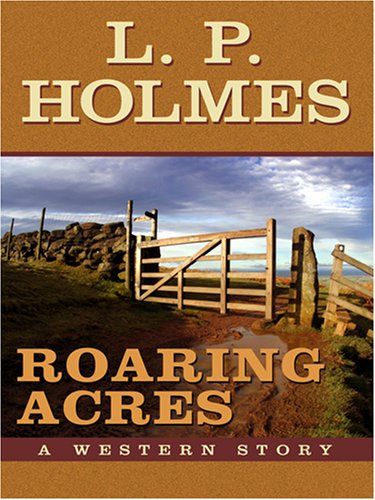 Roaring Acres: A Western Story (Five Star: L. P. Holmes