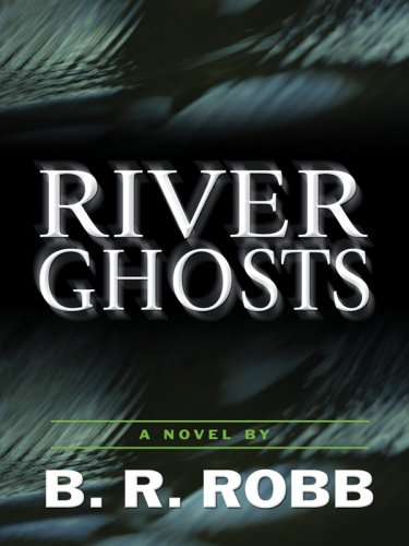 River Ghosts (Five Star First Edition Mystery): B. R. Robb