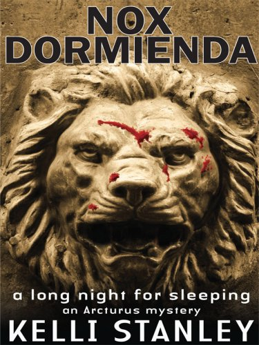 Nox Dormienda: A Long Night for Sleeping (An Arcturus Mystery): Stanley, Kelli