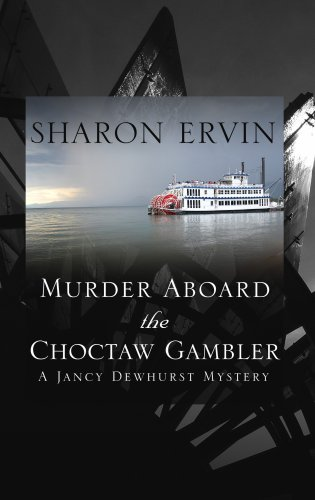Murder Aboard the Choctaw Gambler: A Jancy Dewhurst Mystery: Ervin, Sharon