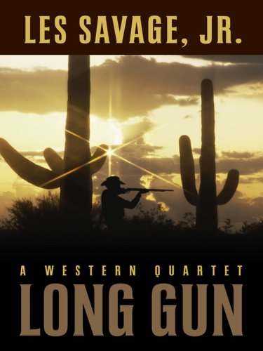 Long Gun: A Western Quartet (Five Star First Edition Western): Savage, Les, JR.