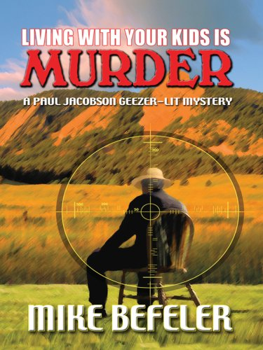 9781594147616: Living With Your Kids Is Murder: A Paul Jacobson Geezer-lit Mystery (Five Star First Edition Mystery)