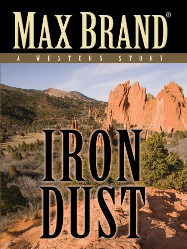 Iron Dust: A Western Story (Five Star Western Series): Max Brand