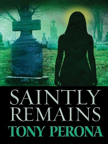 Saintly Remains (Five Star First Edition Mystery): Tony Perona