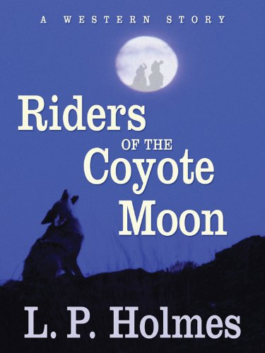 Riders of the Coyote Moon: A Western: Holmes, L.P.
