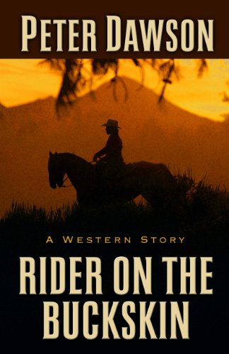 Rider on the Buckskin: A Western Story: Dawson, Peter