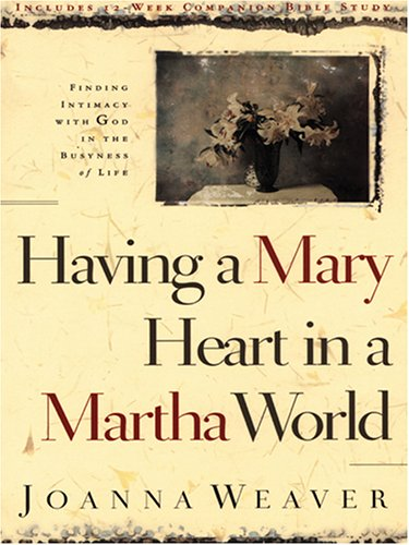 9781594150098: Having a Mary Heart in a Martha World: Finding Intimacy With God in the Busyness of Life (Walker Large Print Books)