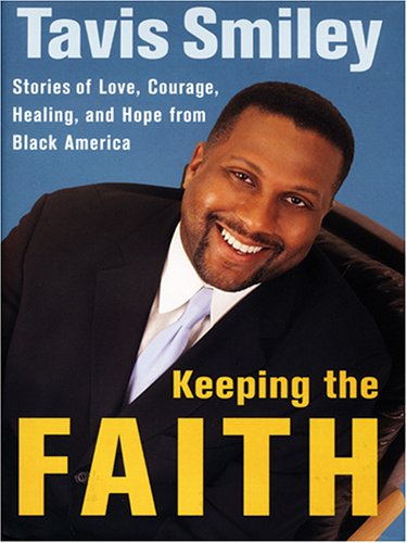 Keeping the Faith: Stories of Love, Courage, Healing, and Hope from Black America (Walker Large Print Books) (1594150109) by Smiley, Tavis