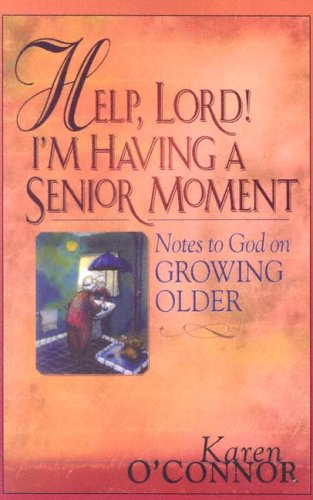 9781594150258: Help, Lord! I'm Having a Senior Moment: Notes to God on Growing Older