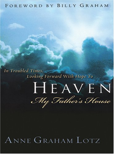Heaven: My Father's House (Christian Softcover Originals) (1594150397) by Lotz, Anne Graham