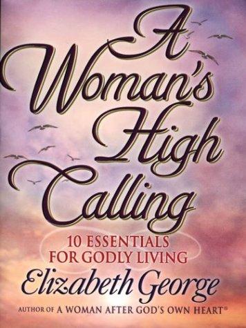 9781594150487: A Woman's High Calling: 10 Essentials for Godly Living (Christian Softcover Originals)