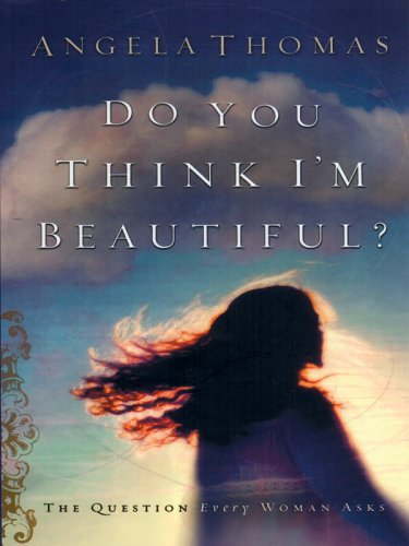 9781594150586: Do You Think I'm Beautiful?: The Question Every Woman Asks (Christian Softcover Originals)