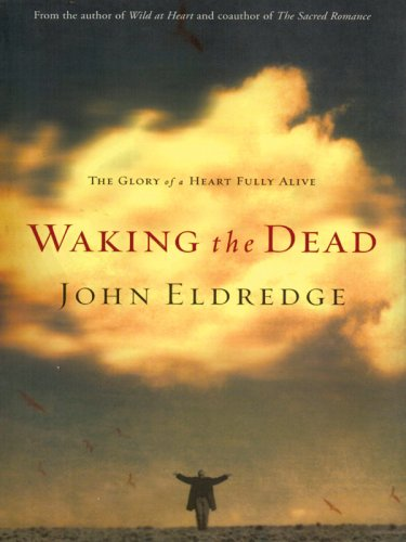 9781594150609: Waking The Dead: The Glory Of A Heart Fully Alive (Walker Large Print Books)