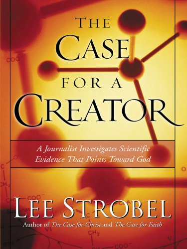The Case for a Creator: A Journalist Investigates Scientific Evidence That Points Toward God (...