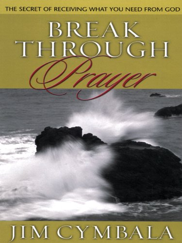 9781594150944: Break Through Prayer: The Secret of Receiving What You Need from God (Walker Large Print Books)