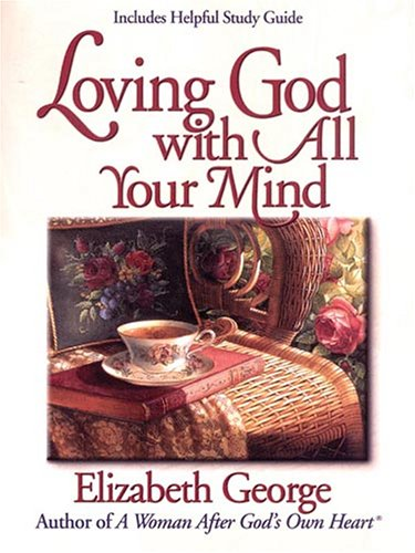 9781594151477: Loving God with All Your Mind (Christian Softcover Originals)