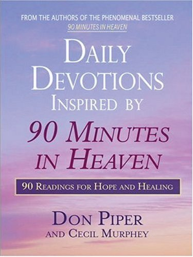 Daily Devotions Inspired by 90 Minutes in Heaven: 90 Readings of Hope and Healing (Christian Softcover Originals) (159415192X) by Piper, Don; Murphey, Cecil