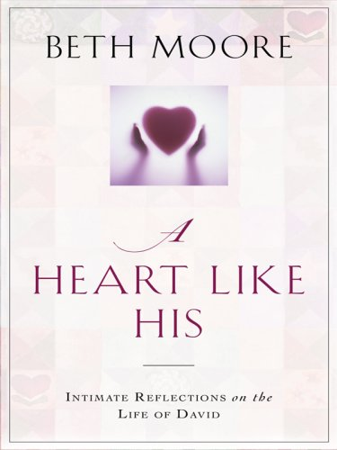 9781594152016: A Heart Like His: Intimate Reflections on the Life of David