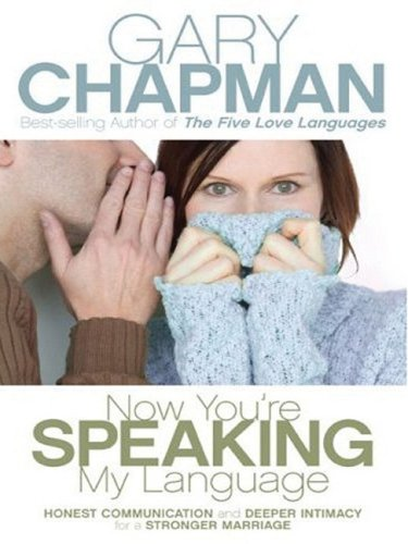 9781594152023: Now You're Speaking My Language: Honest Communication and Deeper Intimacy for a Stronger Marriage (Christian Softcover Originals)