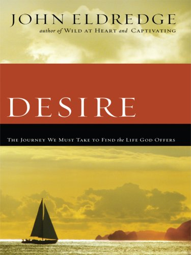 9781594152221: Desire: The Journey We Must Take to Find the Life God Offers (Christian Softcover Originals)