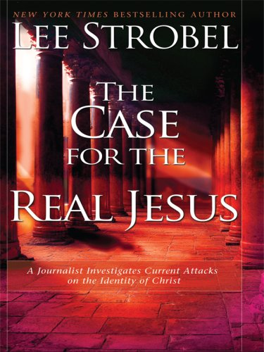 9781594152405: The Case for the Real Jesus: A Journalist Investigates Current Attacks on the Identity of Christ (Christian Large Print Softcover)
