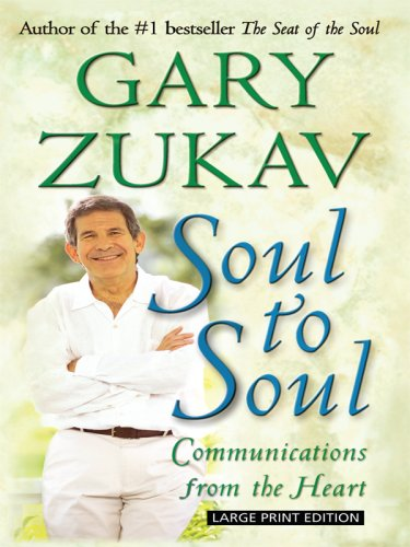 Soul to Soul: Communications from the Heart: Gary Zukav