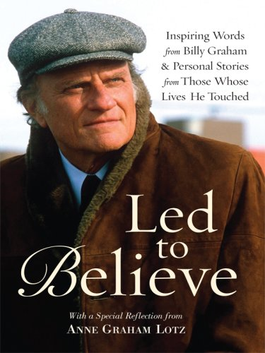 9781594152788: Led to Believe: Inspiring Words from Billy Graham & Personal Stories from Those Whose Lives He Touched (Christian Large Print Softcover)