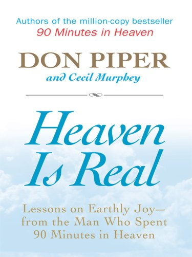 Heaven Is Real: Lessons on Earthly Joy- From the Man Who Spent 90 Minutes in Heaven (Christian Large Print Softcover) (1594152810) by Don Piper