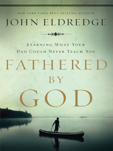 9781594152870: Fathered by God: Learning What Your Dad Could Never Teach You